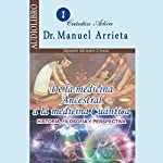 De la medicina ancestral a la medicina Cuántica [From Ancestral Medicine to Quantum Medicine]: Historia, filosofía y perspectiva | Dr. Manuel Arrieta