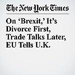 On 'Brexit,' It's Divorce First, Trade Talks Later, EU Tells U.K. | James Kanter