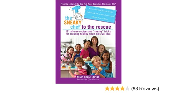 The Sneaky Science Behind Your Childs >> The Sneaky Chef To The Rescue 101 All New Recipes And Sneaky