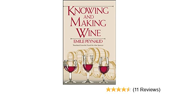 Knowing and making wine alan f spencer emile peynaud knowing and making wine alan f spencer emile peynaud 9780471881490 amazon books fandeluxe Image collections