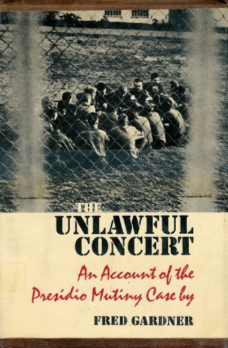 The Unlawful Concert: An Account of the Presidio Mutiny Case