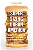 Supersizing Urban America: How Inner Cities Got Fast Food with Government Help