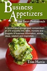 Business Appetizers: Snippets of Wisdom for Smart Professionals by Tom Harris (2015-05-04) Paperback