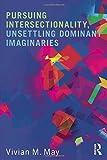 Pursuing Intersectionality, Unsettling Dominant Imaginaries, Vivian M. May, 0415808405