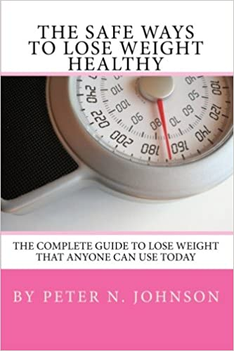 The Safe Ways To Lose Weight Healthy The Complete Guide To Lose