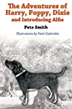 The Adventures of Harry, Poppy, Dixie and Introducing Alfie, Pete Smith, 1849633614