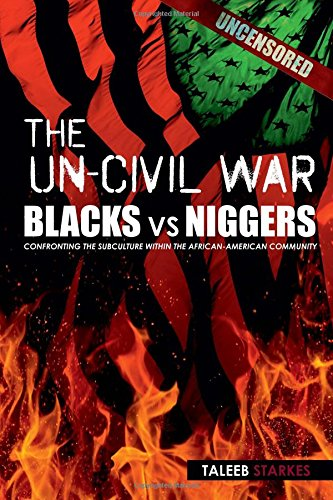 The Un-Civil War: BLACKS vs NIGGERS: Confronting the Subculture Within the African-American Community pdf