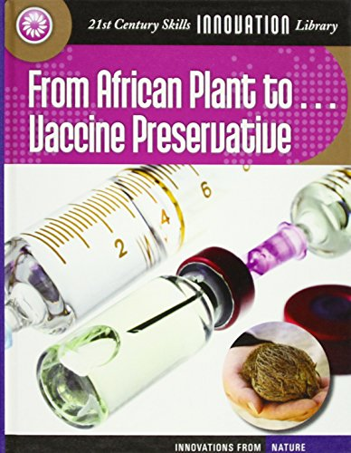 From African Plant to Vaccine Preservation (21st Century Skills Innovation Library: Innovations from Nature)