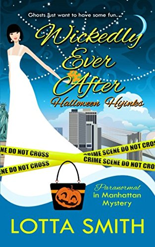 Wickedly Ever After: Halloween Hijinks (Paranormal in Manhattan Mystery)