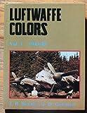 Luftwaffe Colors 1943-1945, J. Richard Smith and John D. Gallaspy, 091414426X