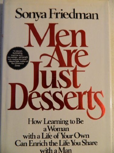 Men Are Just Desserts by Sonya Friedman