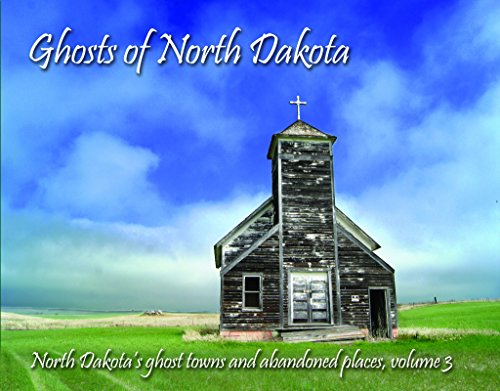 Ghosts of North Dakota (North Dakota's Ghost Towns and Abandoned Places)