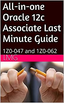 GO Downloads All-in-one Oracle 12c Associate Last Minute Guide: 1Z0-047 and 1Z0-062 by LMG
