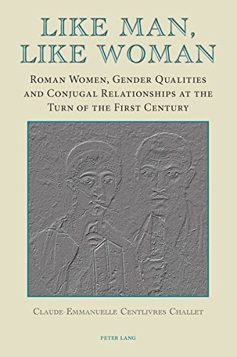 Like Man, Like Woman: Roman Women, Gender Qualities and Conjugal Relationships at the Turn of the...