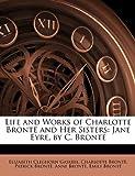 Life and Works of Charlotte Brontë and Her Sisters, Elizabeth Gaskell and Charlotte Brontë, 1142112829
