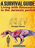 A SURVIVAL GUIDE: Living with Dinosaurs in the Jurassic Period (Survival in the Age of Dinosaurs Book 1)