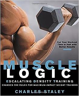 Muscle Logic Escalating Density Training Charles Staley