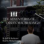 The Mystery of the Malcontent Misanthrope: The Adventures of Ossian Macbrádaigh | Jack B. Rochester