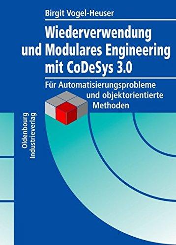 Modulares Engineering und Wiederverwendung mit CoDeSys V3: Für Automatisierungslösungen mit objektorientiertem Ansatz