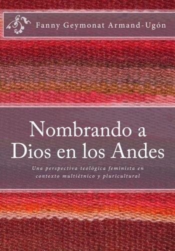 Nombrando a Dios en los Andes: Una perspectiva teológica feminista en contexto multiétnico y pluricultural (Spanish Edition)
