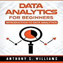Data Analytics for Beginners: Introduction to Data Analytics Audiobook by Anthony Williams Narrated by William Bahl