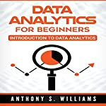 Data Analytics for Beginners: Introduction to Data Analytics | Anthony Williams