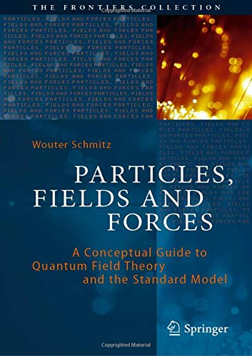 Particles, Fields and Forces: A Conceptual Guide to Quantum Field Theory and the Standard Model (The Frontiers Collection)