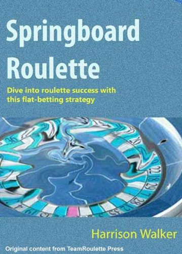 Springboard Roulette - A flat betting strategy. (TeamRoulette Series Book 5) (Best Casino Roulette Strategy)