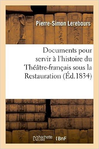 Documens pour servir à l'histoire du Théâtre-français sous la Restauration: ou Recueil des écrits publiés de 1815 à 1830 par Pierre-Victor... epub pdf