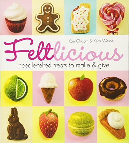 Feltlicious: Needle-Felted Treats to Make & Give