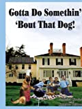 Gotta Do Somethin' 'Bout That Dog!, Frederick Woodard and Kathleen Kellaway, 1418400114