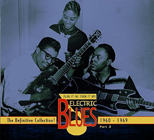 Price comparison product image Plug It In! Turn It Up! Electric Blues 1939-2005 - The Definitive Collection! Part 3: 1960-1969