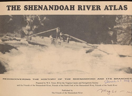 The Shenandoah River Atlas  Rediscovering The History Of The Shenandoah And Its Branches