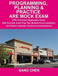 Programming, Planning & Practice ARE Mock Exam: (PPP of Architect Registration Exam): ARE Overview, Exam Prep Tips, Multiple-Choice Questions and Graphic Vignettes, Solutions and Explanations