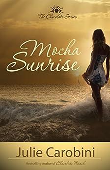 Mocha Sunrise (Chocolate Series Book 3) by [Carobini, Julie]