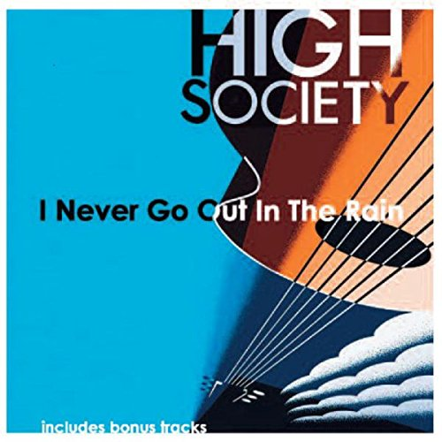 High Society - I Never Go Out in the Rain (United Kingdom - Import)