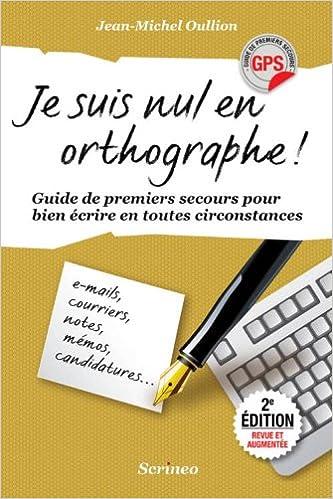 Livre gratuits en ligne Je suis nul en orthographe. Guide de premiers secours pour mieux écrire au quotidien pdf, epub ebook