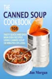 img - for The Canned Soup Cookbook: 105 Tasty Quick And Easy Main Dish Recipes Using Canned Soup (30 Minutes Or Less) book / textbook / text book