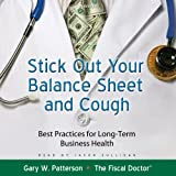 Stick Out Your Balance Sheet and Cough: Best Practices for Long-term Business Health (Made for Success Collection)