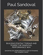 BUILDING PONTIAC TORQUE AND POWER THE SANDOVAL PERFORMANCE WAY: SHORTBLOCK PERFORMANCE AND EXTENDING THE POWER CURVE