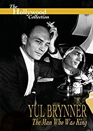 Hollywood Collection : Yul Brynner The Man Who Was King