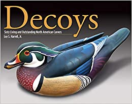 Free PDF Decoys: Sixty Living and Outstanding North American Carvers (Fox Chapel Publishing) Find Inspiration with 60 Profiles of Legendary Carvers and 180 Full-Page Photos of Their Finished Decoy Work