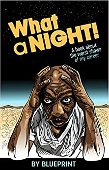 What A Night: A Book About The Worst Shows of My Career by [Blueprint]