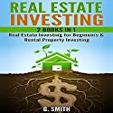 Real Estate Investing, 2 Books in 1: Real Estate Investing for Beginners & Rental Property Investing Audiobook by G. Smith Narrated by Michael Hatak