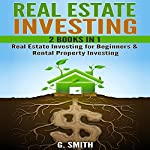 Real Estate Investing, 2 Books in 1: Real Estate Investing for Beginners & Rental Property Investing | G. Smith