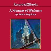 A Moment of Weakness: Forever Faithful Series #2   Karen Kingsbury