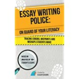 Essay Writing Police: Essay Writing Book for College and High School on How to Correct and Avoid Mistakes. It Will Help to Boost Your Skills in Academic ... for Dummies and Aces (Essay Becomes Easy 3)