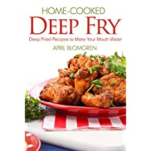 Home-cooked Deep Fry: Deep Fried Recipes to Make Your Mouth Water