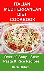 Italian Mediterranean Diet Cookbook: Over 50 Soup,Stew Pasta & Rice Recipes