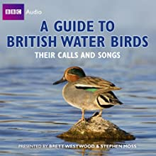 A Guide to British Water Birds: Their Calls and Songs Radio/TV Program by Stephen Moss Narrated by Brett Westwood, Stephen Moss, Chris Watson
